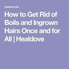 How to Get Rid of Boils and Ingrown Hairs Once and for All   Healdove