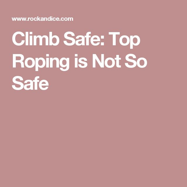 Climb Safe: Top Roping is Not So Safe