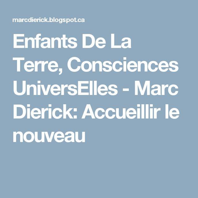 Enfants De La Terre, Consciences UniversElles - Marc Dierick: Accueillir le nouveau