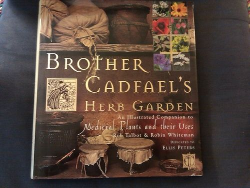 Brother Cadfael's Herb Garden: An Illustrated Companion to Medieval Plants and Their Uses