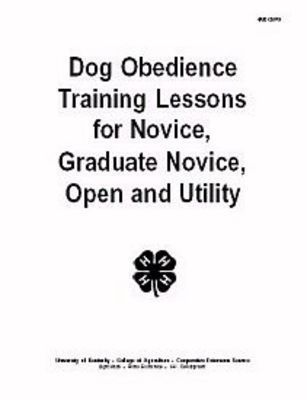 NEW!* Dog Obedience Training Lessons for Novice, Graduate Novice, Open and Utility Dog Obedience Training Lessons Graduate Novice, Open and Utility Published by the University of Kentucky, College of Agriculture PDF | 17 pages, with photos This educational material has been prepared for 4-H use by the National 4-H Dog Care & Training Development Committee http://www.resale-ebooks.com/new-dog-obedience-training-lessons-for-novice-graduate-novice-open-and-ut/