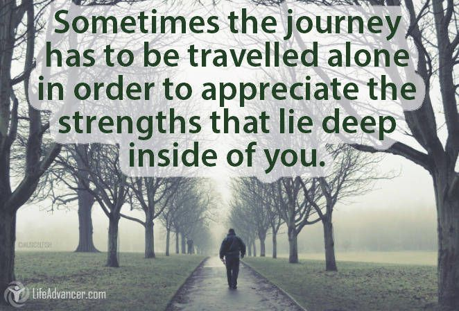 Sometimes the Journey Has to Be Travelled Alone #quotes via @lifeadvancer - lifeadvancer.com