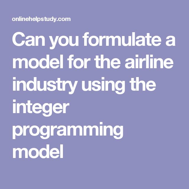 Can you formulate a model for the airline industry using the integer programming model