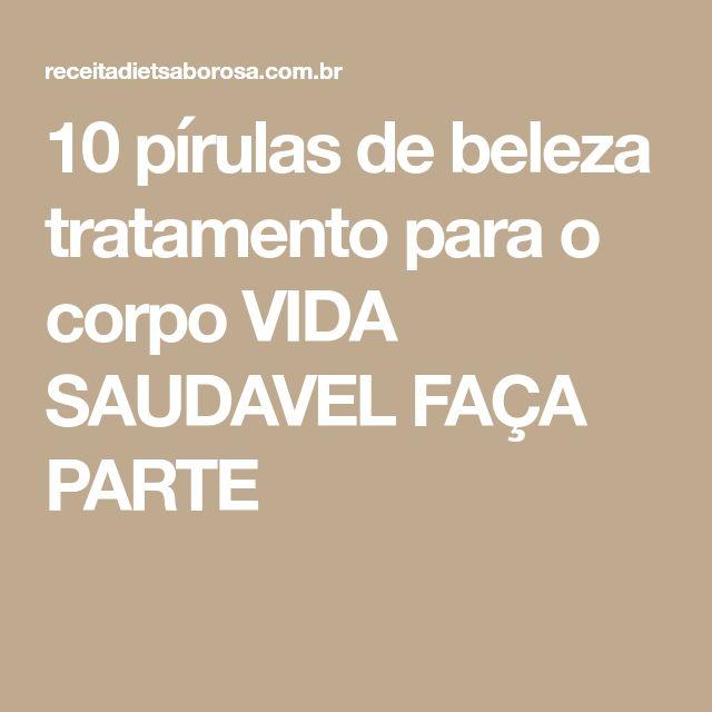 10 pírulas de beleza tratamento para o corpo VIDA SAUDAVEL FAÇA PARTE