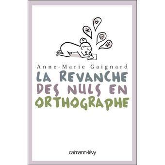 La revanche des nuls en orthographe - broché - Anne-Marie Gaignard - Livre ou ebook - Fnac.com