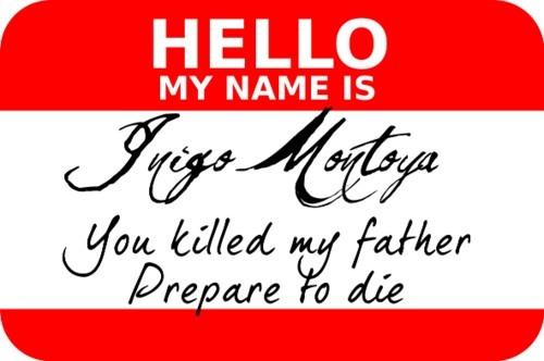 """My name is Inigo Montoya. You killed my father, prepare to die."" http://amzn.to/theprincessBrideNames Tags, Classic Movie, Inigo Montoya, Nerd Humour, Awesome, The Princesses Brides, Movie Quotes, Princess Bride, Favorite Movie"