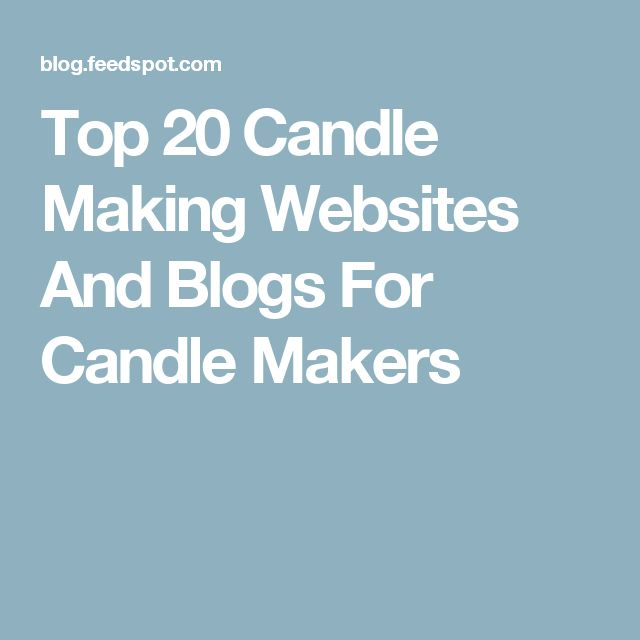 Top 20 Candle Making Websites And Blogs For Candle Makers