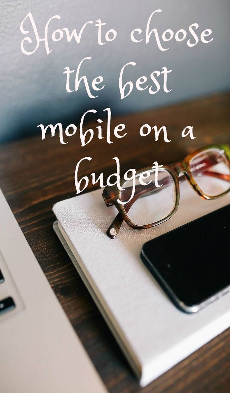 How to choose the best mobile on a budget In this day and age, choosing a new mobile should be one of the easiest things in the world.but it really isn't Here is some great mobile phone advice for those of us running a thrifty home and looking for the best deal on a mobile phone