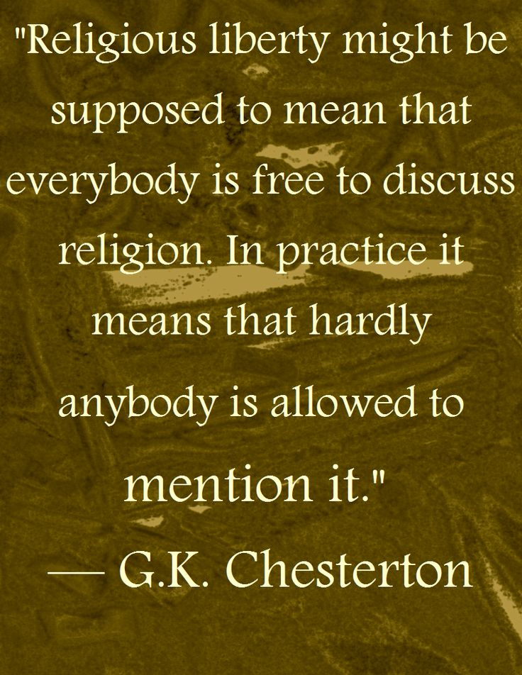 Religious Liberty --G.K. Chesterton  (unfortunately, this is the way things are now).
