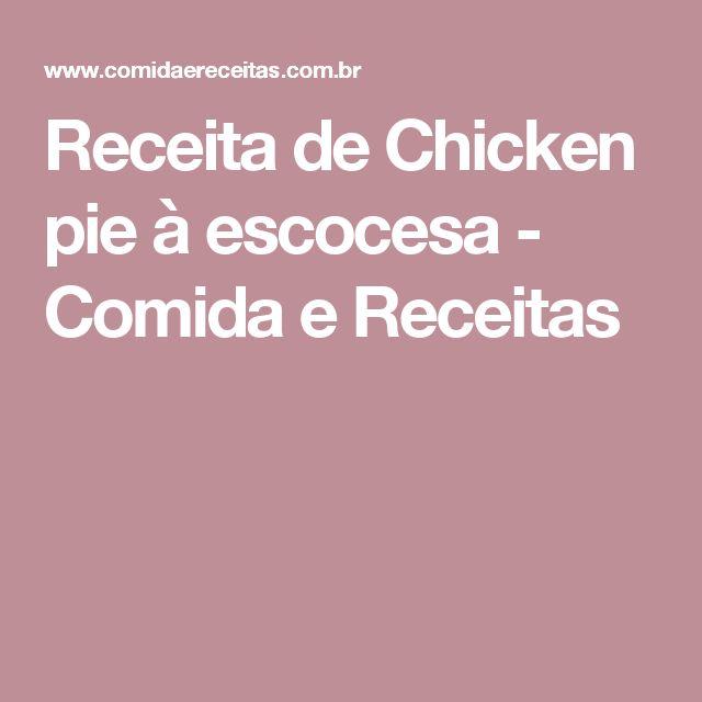 Receita de Chicken pie à escocesa - Comida e Receitas