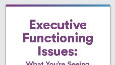 Symptoms of Executive Functioning Issues in Children of Different Ages - Understood