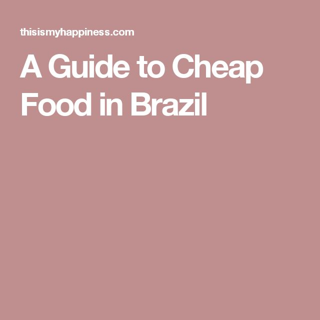 A Guide to Cheap Food in Brazil