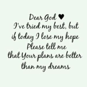 A comforting prayer. Dear God ... I've tired my best, but if