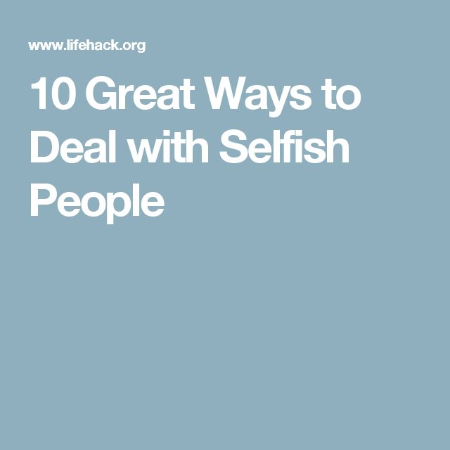 10 Great Ways to Deal with Selfish People