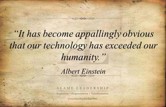 Just think if Albert Einstein where here today.    Technology vs. being Human