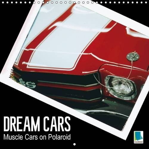 Dream Cars Muscle Cars on Polaroid 2017: Beauties of the American Highway: KonfektionÀr Lit9_England Kalender Author:KonfektionÀr…