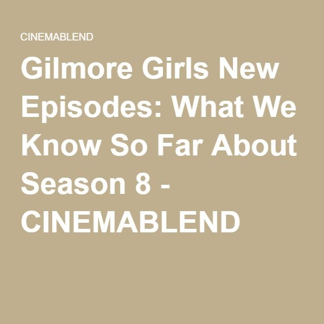 Gilmore Girls New Episodes: What We Know So Far About Season 8 - CINEMABLEND