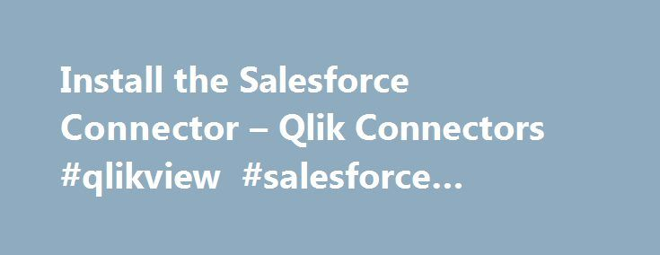 Install the Salesforce Connector – Qlik Connectors #qlikview #salesforce #connector http://nevada.nef2.com/install-the-salesforce-connector-qlik-connectors-qlikview-salesforce-connector/  # Install the Salesforce Connector The Qlik Salesforce Connector is installed in a location where it is recognized by QlikView and included in the list of connectors in the Edit Script dialog . System requirements Version 14.1 of the Qlik Salesforce Connector runs only on systems with 64-bit processors. It…