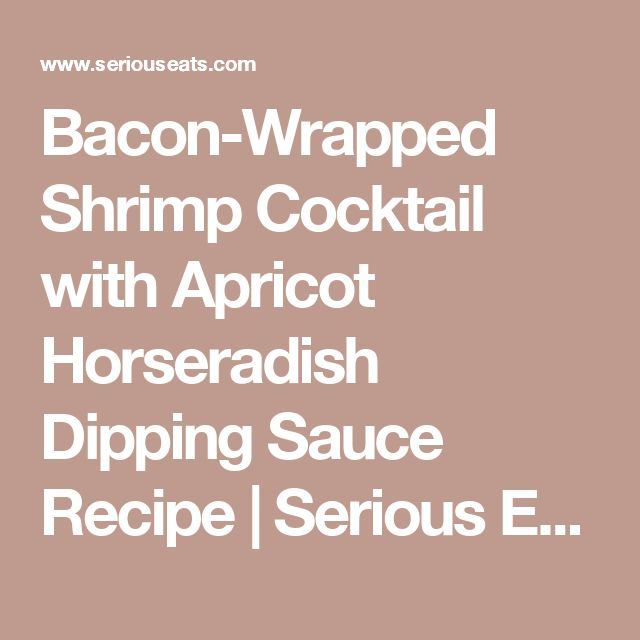 Bacon-Wrapped Shrimp Cocktail with Apricot Horseradish Dipping Sauce Recipe | Serious Eats