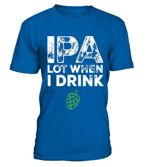 "# IPA Lot When I Drink Beer Drinking Funny Brew T-Shirt .  Special Offer, not available in shops      Comes in a variety of styles and colours      Buy yours now before it is too late!      Secured payment via Visa / Mastercard / Amex / PayPal      How to place an order            Choose the model from the drop-down menu      Click on ""Buy it now""      Choose the size and the quantity      Add your delivery address and bank details      And that's it!      Tags: Hilarious shirt that is the…"