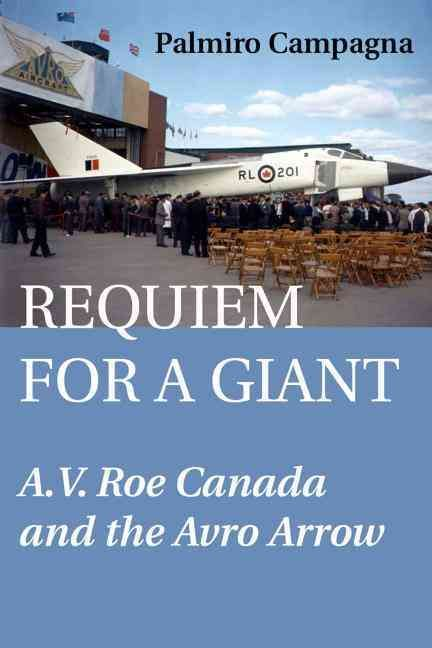 Requiem for a Giant: A.V. Roe Canada and the Avro Arrow