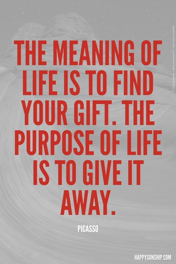 The meaning of life is to find your gift. The purpose of life is to give it…