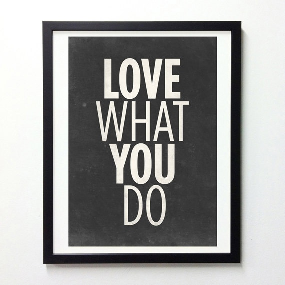 Love what you do!: Best Job, Wall Decor, Picture-Black Posters, Break Room, Workout Routines, Graphics Design, Quotes Posters, Inspiration Quotes, Steve Job