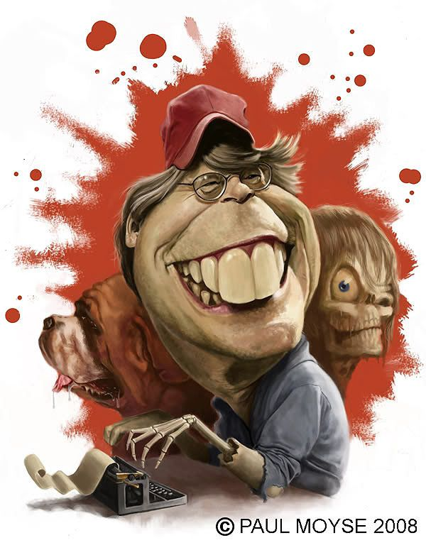 Caricature of Stephen King.- Used to be my all time favorite. I havent read much of his recent work. I like the old stuff: Salems Lot, Dead Zone, Needful Things, It, The Shining, Bachman books too like Thinner.....