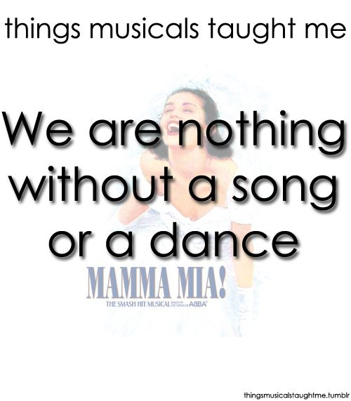 Thank you for the music:) Things Musicals Taught Me