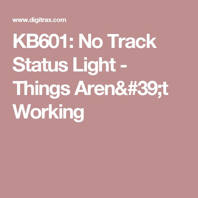 KB601: No Track Status Light - Things Aren't Working