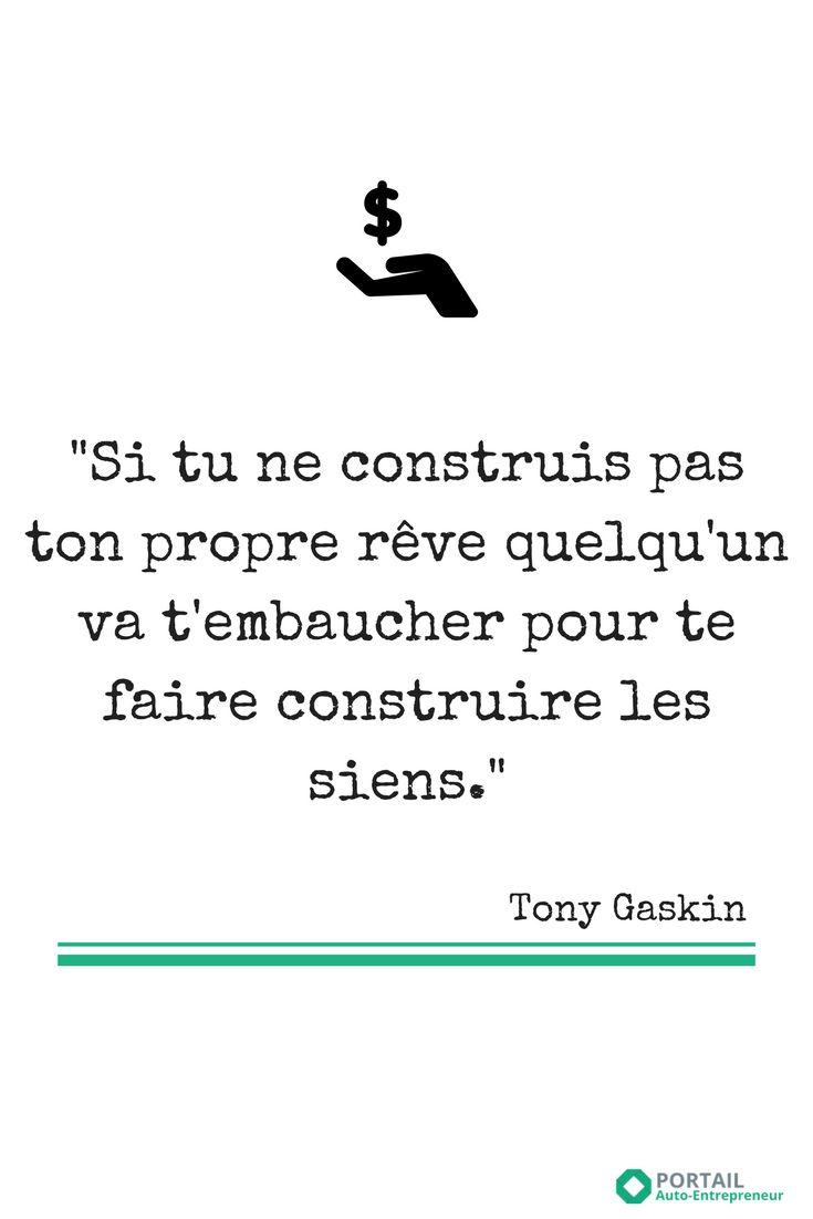 """""""Si tu ne construis pas ton propre rêve quelqu'un va t'embaucher pour te faire construire les siens."""" Tony Gaski"""
