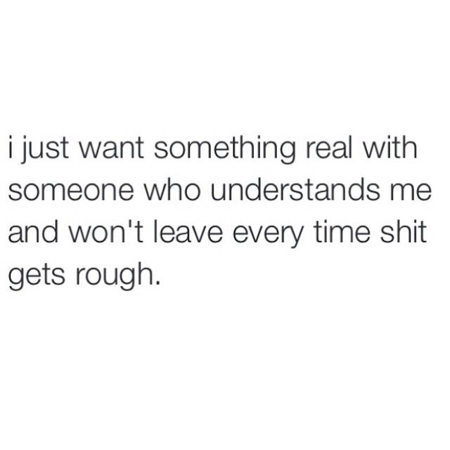 I just want something real with someone who understands me and won
