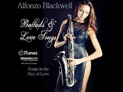 Smooth Jazz Ballads & Love Songs by saxophonist Alfonzo Blackwell - YouTube
