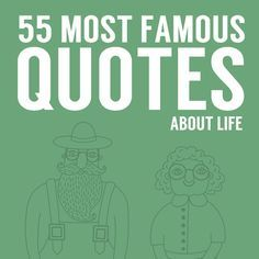 Many of the best poets, authors, and famous people throughout the ages have given us quotes about life and how they perceived it. Here you'll find some of the best and most famous quotes on life, from life advice, to spiritual takes on life, and the best ways to get the most out of it. 1...