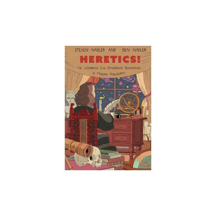 Heretics! : The Wondrous and Dangerous Beginnings of Modern Philosophy (Paperback) (Steven Nadler & Ben