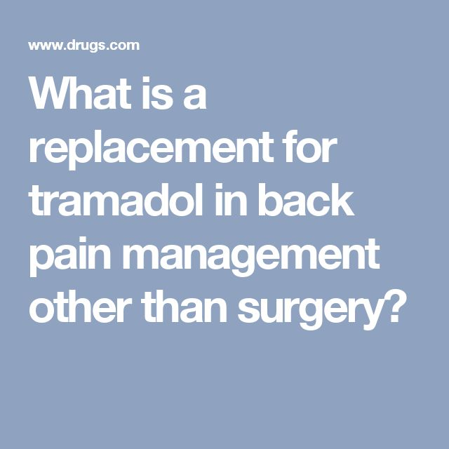 What is a replacement for tramadol in back pain management other than surgery?