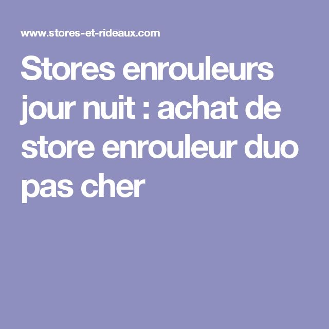 stores enrouleurs jour nuit achat de store enrouleur duo. Black Bedroom Furniture Sets. Home Design Ideas