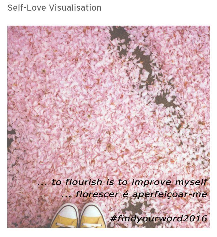... to flourish is to improve myself / ... florescer é aperfeiçoar-me #flourish #florescer #prosperar #findyourword2016
