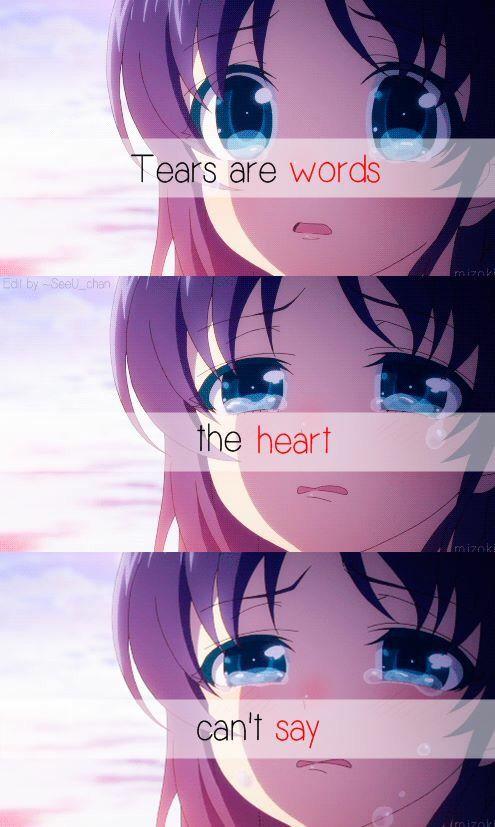 Las lágrimas son las palabras que tu corazón no puede decir.