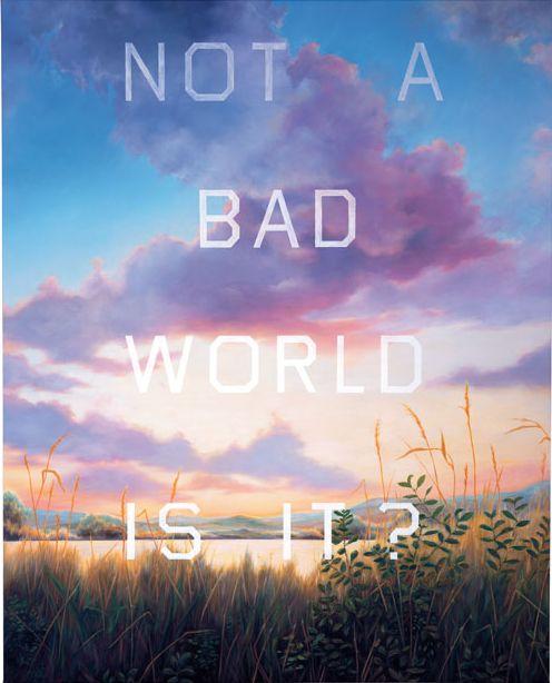 "Ed Ruscha, ""Not a Bad World, Is It?"" 1984"