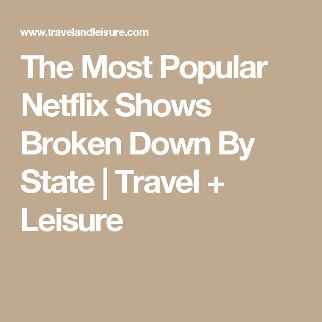 The Most Popular Netflix Shows Broken Down By State   Travel + Leisure