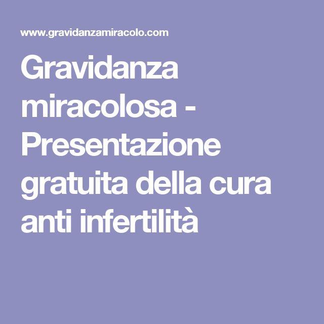 Gravidanza miracolosa - Presentazione gratuita della cura anti infertilità