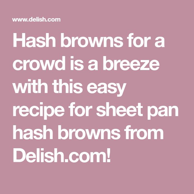 Hash browns for a crowd is a breeze with this easy recipe for sheet pan hash browns from Delish.com!