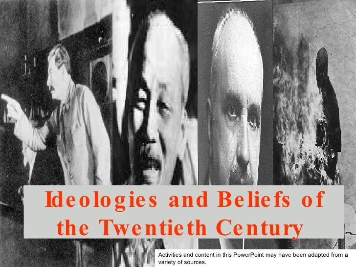 Ideologies and Beliefs of the Twentieth Century  Activities and content in this PowerPoint may have been adapted from a va...