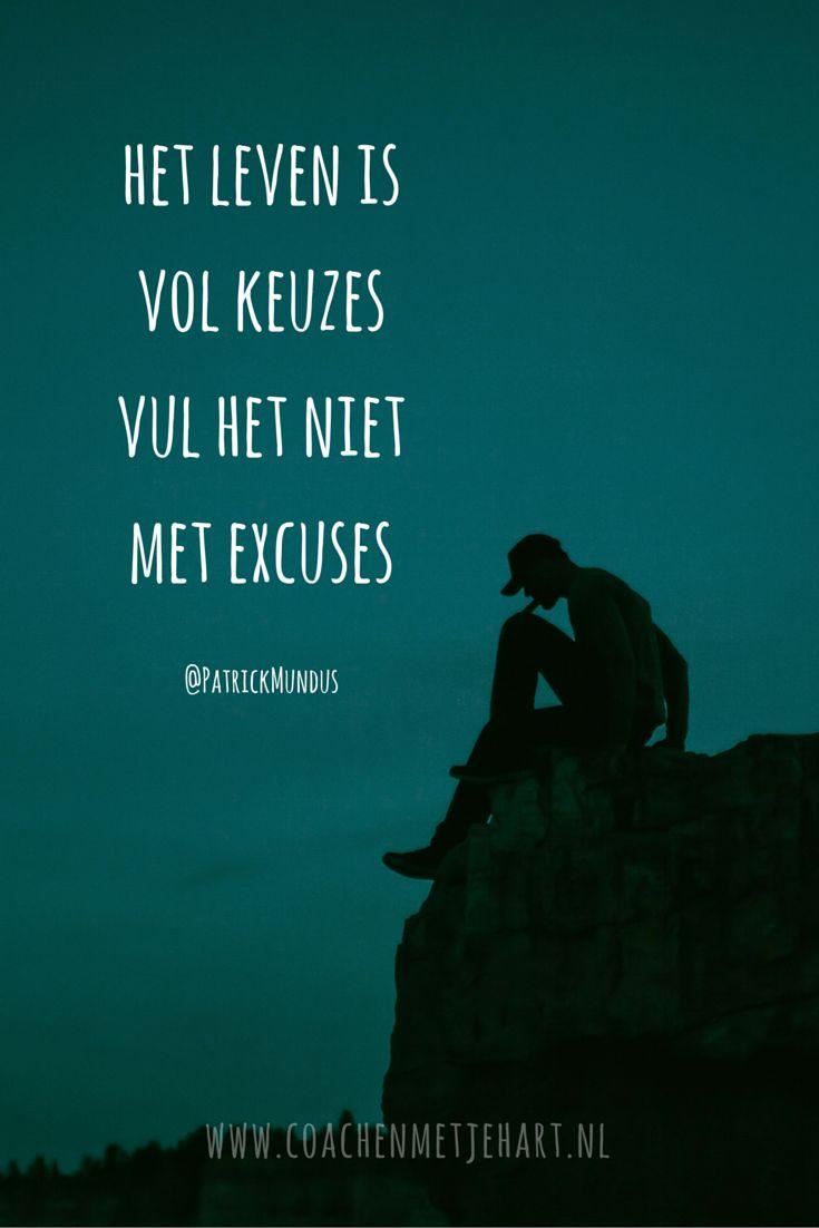 Het leven is vol keuzes. Vul het niet met excuses...