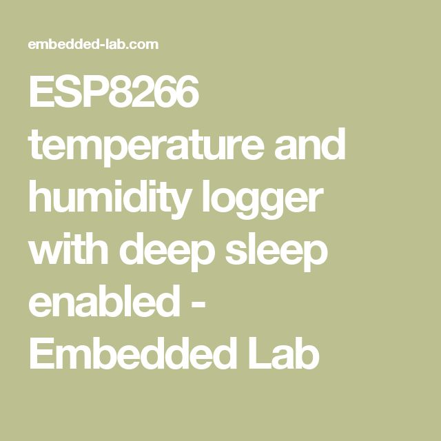 ESP8266 temperature and humidity logger with deep sleep enabled - Embedded Lab