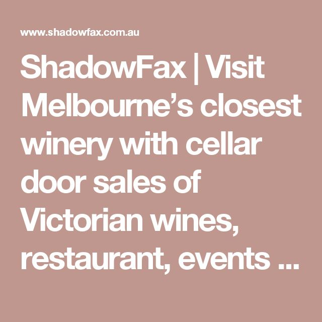 ShadowFax | Visit Melbourne's closest winery with cellar door sales of Victorian wines, restaurant, events and weddings
