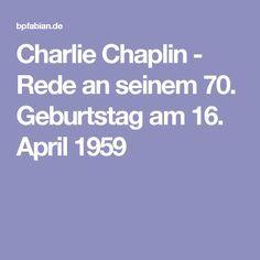 Charlie Chaplin   Rede An Seinem 70. Geburtstag Am 16. April 1959. ZitateLebensweisheitenGeburtstageCharlie  Chaplin