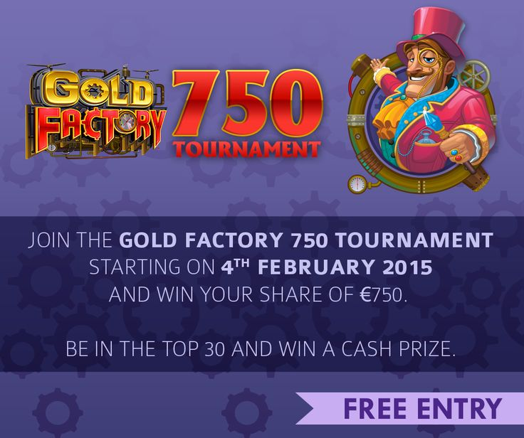 Join the Golden Factory 750' Tournament starting on 4th February 2015 and win your share of €750.  Be in the top 30 position and win a CASH PRIZE. Login now to strike your share of gold with FREE ENTRY!