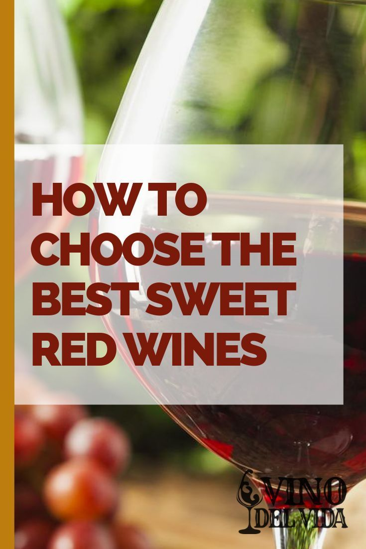 How To Find The Best Sweet Red Wine In 2020 Sweet Red Wines Red Wine Wines